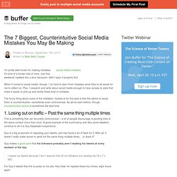 The 7 Biggest, Counterintuitive Social Media Mistakes You May be Making