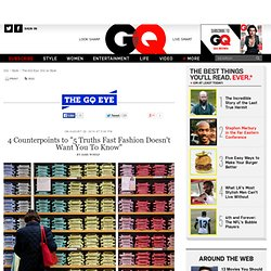 "4 Counterpoints to ""5 Truths Fast Fashion Doesn't Want You To Know"": The GQ Eye: GQ on Style: GQ"