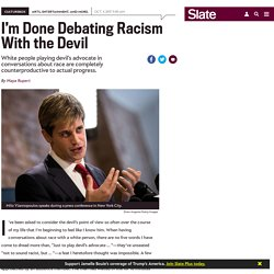 Playing devil's advocate in conversations about race is dangerous and counterproductive.