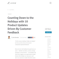 Counting Down to the Holidays with 10 Product Updates Driven By Customer Feedback