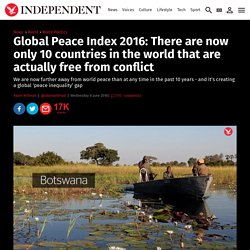 Global Peace Index 2016: There are now only 10 countries in the world that are actually free from conflict