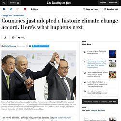Countries just adopted a historic climate change accord. Here's what happens next