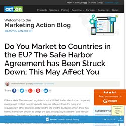 Do You Market to Countries in the EU? The Safe Harbor Agreement has Been Struck Down; This May Affect You - Act-On Marketing Blog