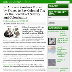 14 African Countries Forced by France to Pay Colonial Tax For the Benefits of Slavery and Colonization -