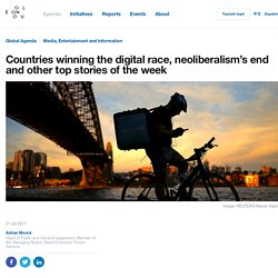 Countries winning the digital race, neoliberalism's end and other top stories of the week