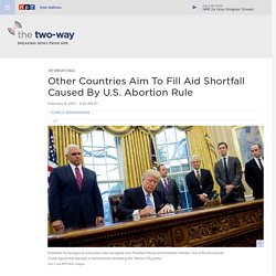 Other Countries Aim To Fill Aid Shortfall Caused By U.S. Abortion Rule