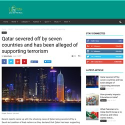 Qatar severed off by seven countries and has been alleged of supporting terrorism