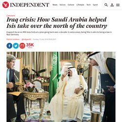 Iraq crisis: How Saudi Arabia helped Isis take over the north of the country - Comment - Voices