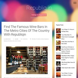 Find The Famous Wine Bars In The Metro Cities Of The Country With Republiqin