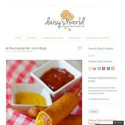 at the county fair: corn dogs « daisy's world
