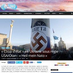 « Coup d'état » en Ukraine sous régie USA/Otan : « Heil mein Nato »