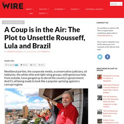 A Coup is in the Air: The Plot to Unsettle Rousseff, Lula and Brazil