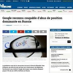 Google reconnu coupable d'abus de position dominante en Russie