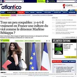 Tous un peu coupables : y-a-t-il vraiment en France une culture du viol comme le dénonce Marlène Schiappa ?