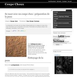 Coupe Choux : Se raser avec un coupe chou : préparation de la peau