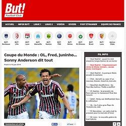 Coupe du Monde : OL, Fred, Juninho... Sonny Anderson dit tout
