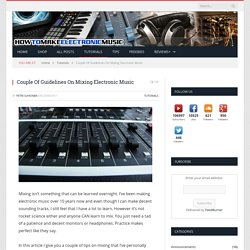Couple Of Guidelines On Mixing Electronic Music | How To Make Electronic Music