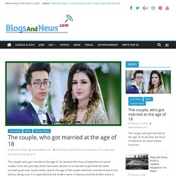 The couple, who got married at the age of 18 - BlogsAndNews.com