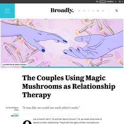 The Couples Using Magic Mushrooms as Relationship Therapy
