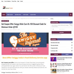 Get Coupon Offer Swiggy Refer Earn Rs 100 Discount Code For Minimum Order @199