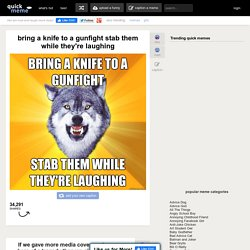 Courage Wolf - bring a knife to a gunfight stab them wh..