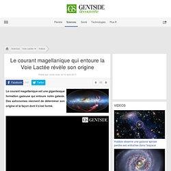 Le courant magellanique qui entoure la Voie Lactée révèle son origine