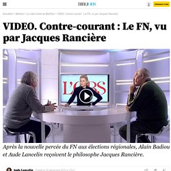 VIDEO. Contre-courant : Le FN, vu par Jacques Rancière - 18 décembre 2015 - Bibliobs