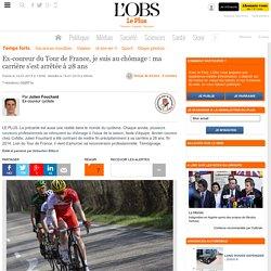 Ex-coureur du Tour de France, je suis au chômage : ma carrière s'est arrêtée à 28 ans
