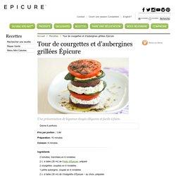 Tour de courgettes et d'aubergines grillées Épicure