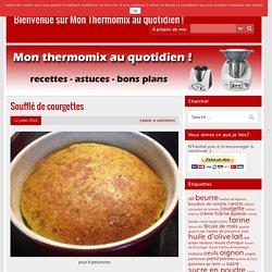 Soufflé de courgettes – Bienvenue sur Mon Thermomix au quotidien !