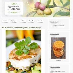 Dos de cabillaud sur lit de courgettes - recette diététique - La cuisine de Nathalie - le blog de recettes faciles - la cuisine facile de Nathalie