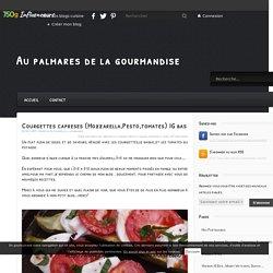 Courgettes capreses (Mozzarella,Pesto,tomates) IG bas - Au palmares de la gourmandise