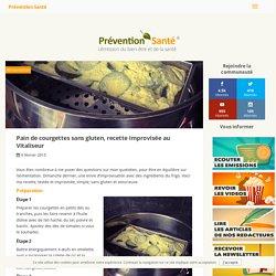 Pain de courgettes sans gluten, recette improvisée au Vitaliseur - Prévention Santé