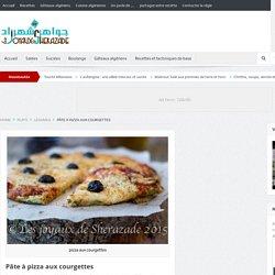 Pâte à pizza aux courgettes - Les Joyaux de Sherazade