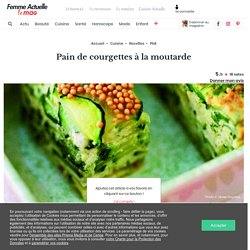 Pain de courgettes à la moutarde : découvrez les recettes de cuisine de Femme Actuelle Le MAG