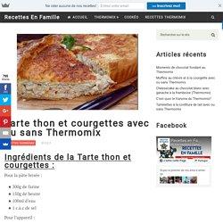Tarte thon et courgettes avec ou sans Thermomix - Recettes En Famille