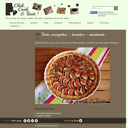 Tarte courgettes - tomates - moutarde - Click, cook and taste