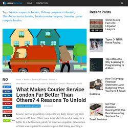 What Makes Courier Service London Far Better Than Others? 4 Reasons To Unfold