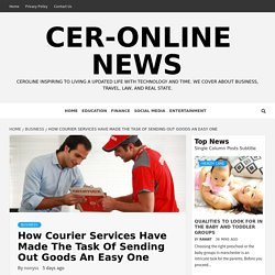 How Courier Services Have Made The Task Of Sending Out Goods An Easy One - CER-Online News