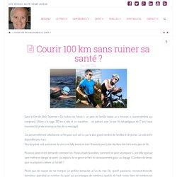 Courir 100 km sans ruiner sa santé ?