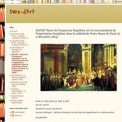 """Dare-d'Art: DAVID """"Sacre de l'empereur Napoléon 1er et couronnement de l'impératrice Joséphine dans la cathédrale Notre Dame de Paris, le 2 décembre 1804"""""""