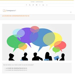 LE COURS DE CONVERSATION EN FLE #2 - T'enseignes-tu ?