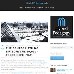 The Course Hath No Bottom: the 20,000-Person Seminar