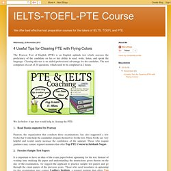 IELTS-TOEFL-PTE Course: 4 Useful Tips for Clearing PTE with Flying Colors
