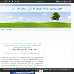 4 Types of Golf Courses - bensalemcountryclub.over-blog.com