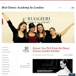 Ensure You Pick From the Dance Courses London Entities