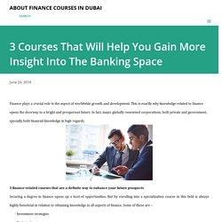 3 Courses That Will Help You Gain More Insight Into The Banking Space