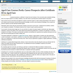 Aged Care Courses Perth: Career Prospects After Certificate III in Aged Care by Sanjay Kumar