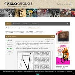 VITUS 979 VS VITUS 992 – COURSES ALU COLLÉS – VOS VÉLOS – Vélocyclo, Forum des passionnés des deux roues avec ou sans moteur !