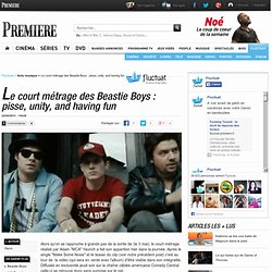 Le court métrage des Beastie Boys : pisse, unity, and having fun
